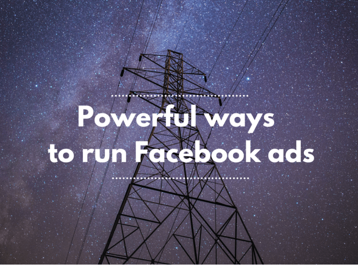 Powerful ways to run facebook ads in 2016